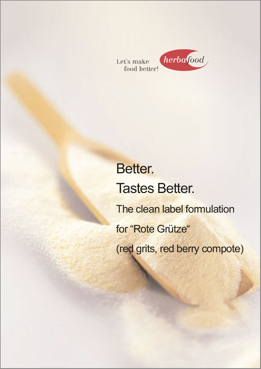 "Better. Tastes Better. The clean label formulation for ""Rote Grütze"" (red grits, red berry compote)  Format: PDF - Size: approx. 0.2 MB"